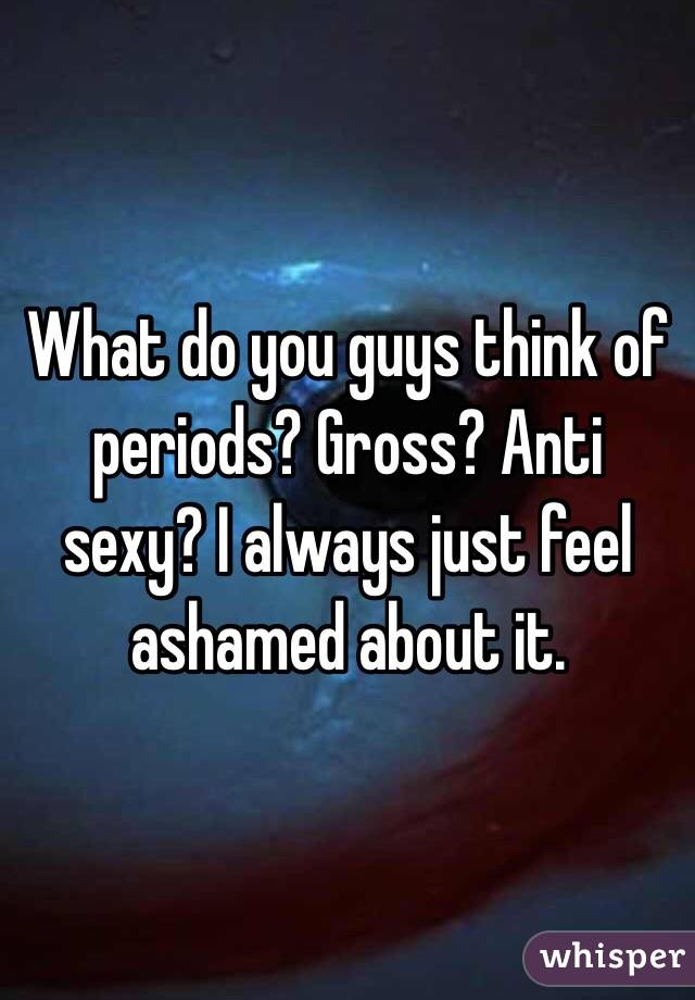 what guys think about periods