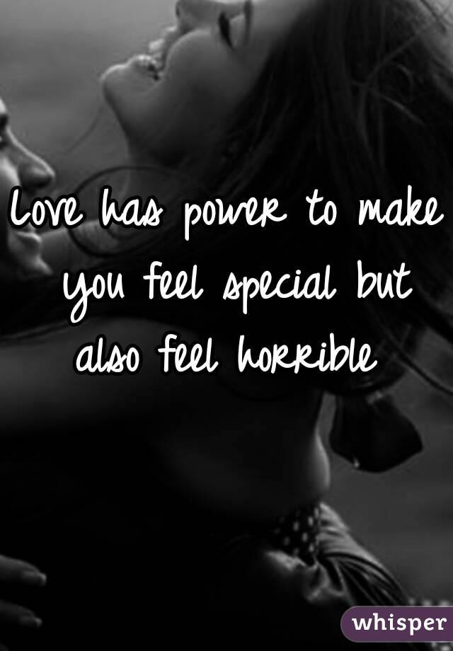 Love has power to make you feel special but also feel horrible