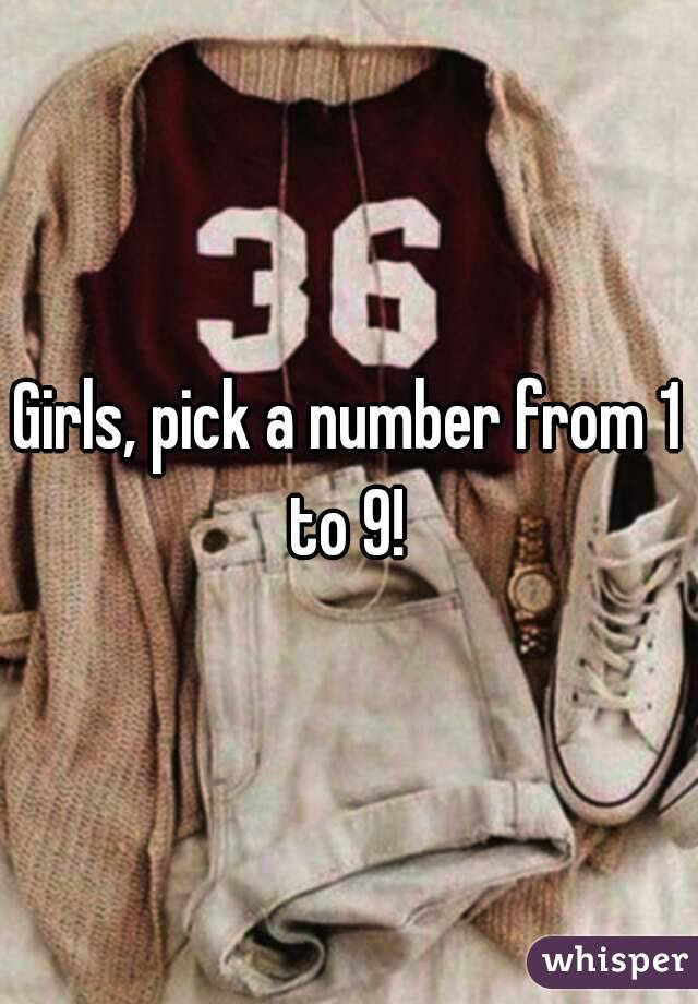 Girls, pick a number from 1 to 9!