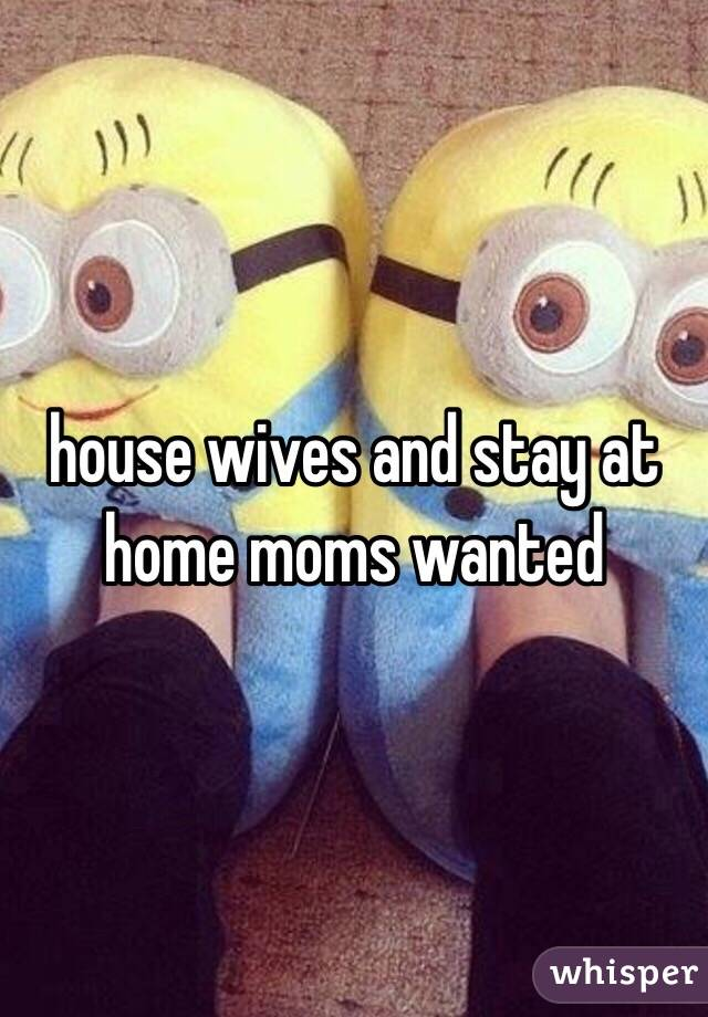 house wives and stay at home moms wanted