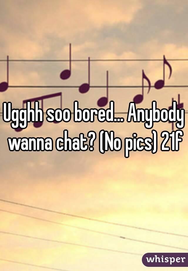 Ugghh soo bored... Anybody wanna chat? (No pics) 21f