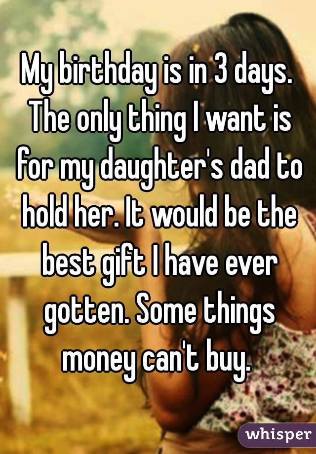 My Birthday Is In 3 Days The Only Thing I Want For Daughters Dad