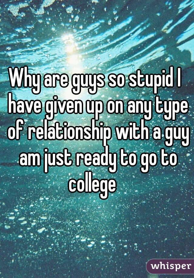 why do guys give up on relationships