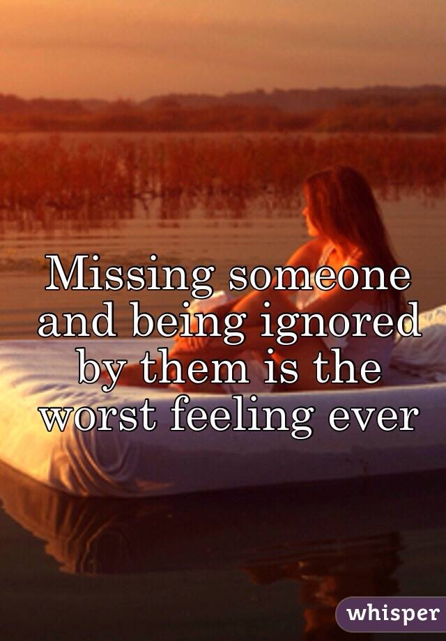 Being ignored of feeling What Does