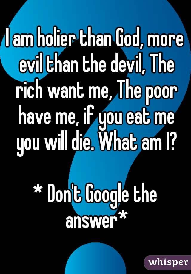 Im Greater Than God More Evil Than The Devil