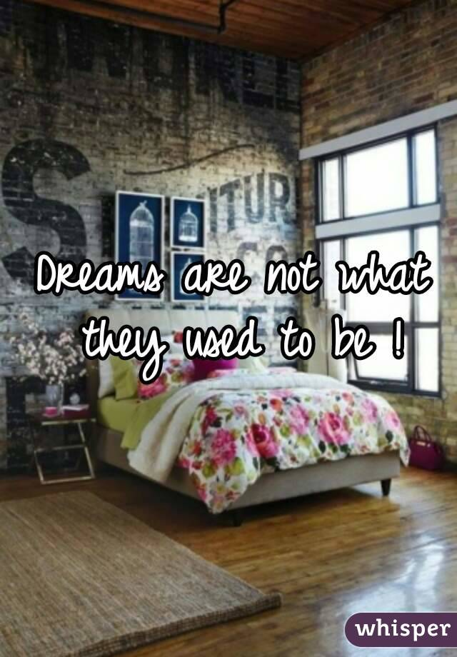 Dreams are not what they used to be !