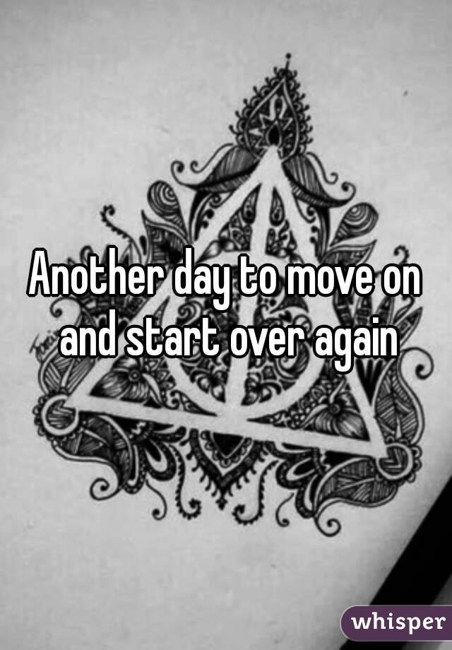 Another day to move on and start over again
