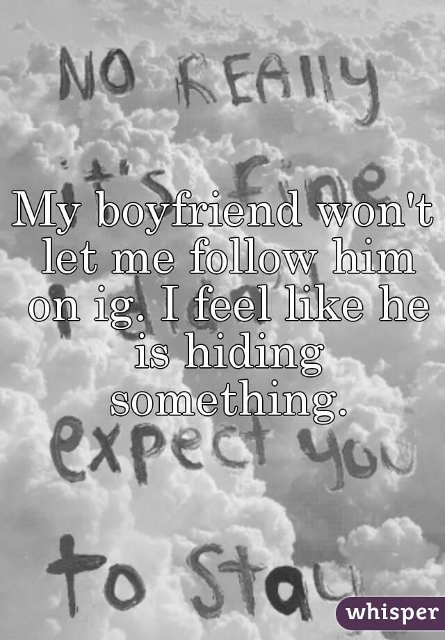My boyfriend won't let me follow him on ig. I feel like he is hiding something.