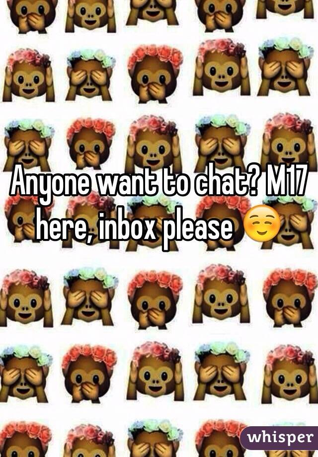 Anyone want to chat? M17 here, inbox please ☺️