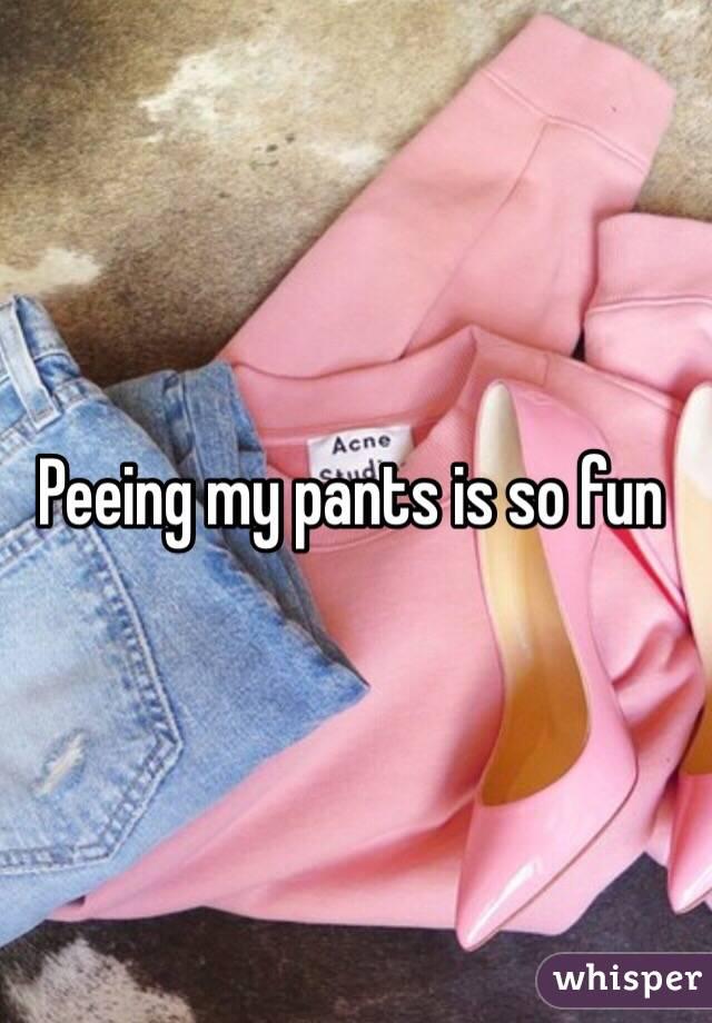 Pee my pants for fun