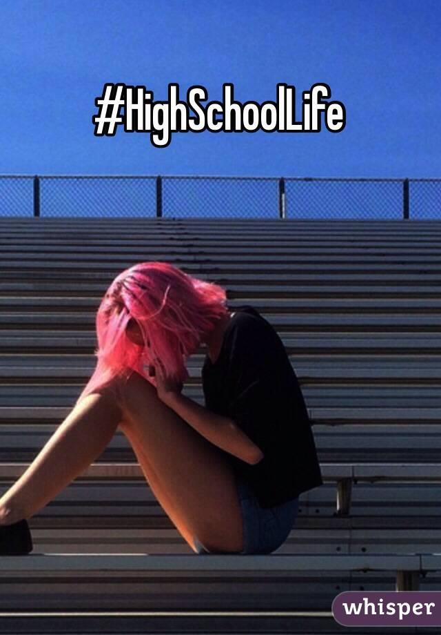 #HighSchoolLife