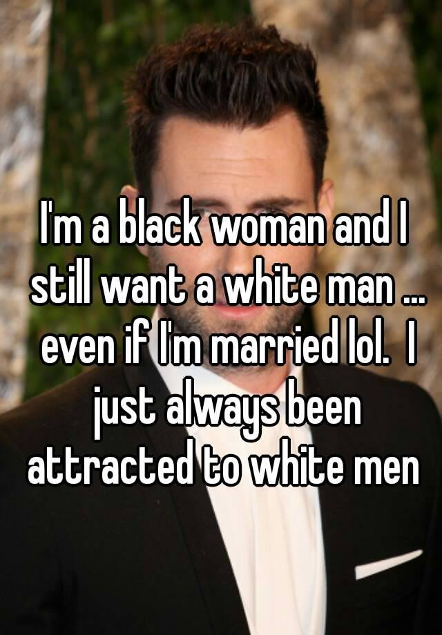 i want to get married to a white man