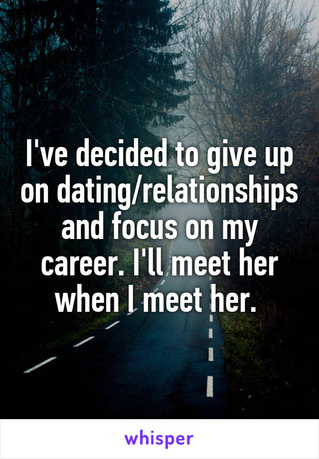 When to give up on dating
