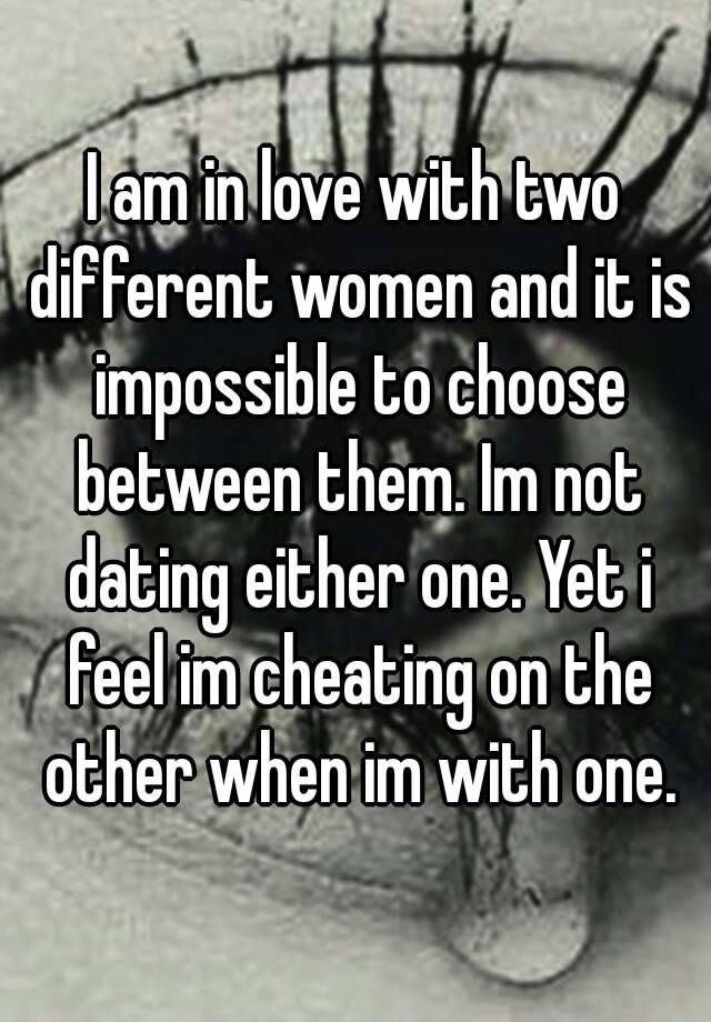 How To Pick Between Two Women