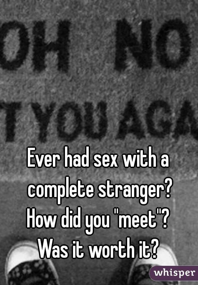 Have you ever had sex with a stranger