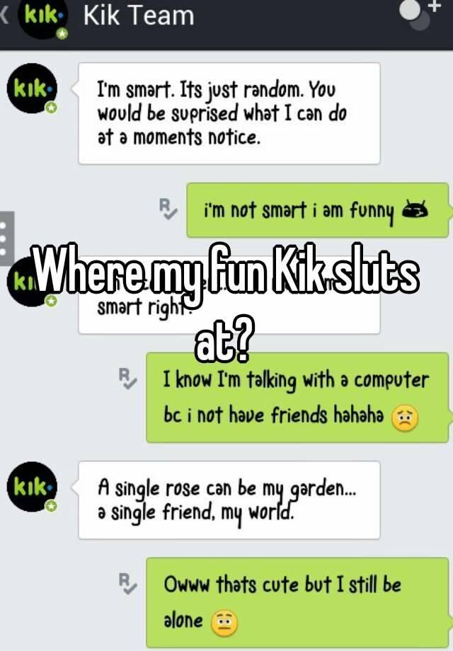 Talk to sluts on kik