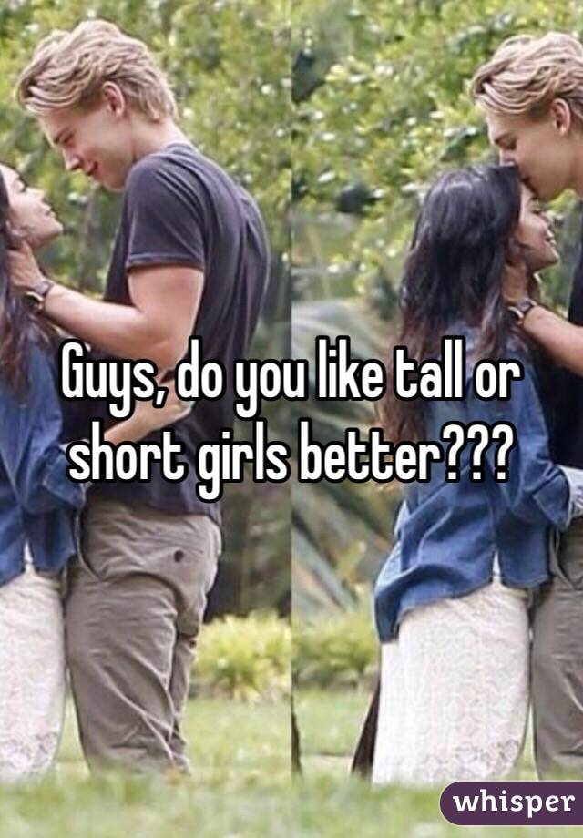 Do Guys Like Tall Or Short Girls