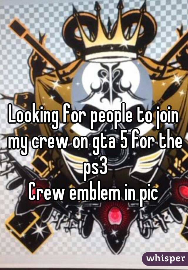 Looking for people to join my crew on gta 5 for the ps3 Crew