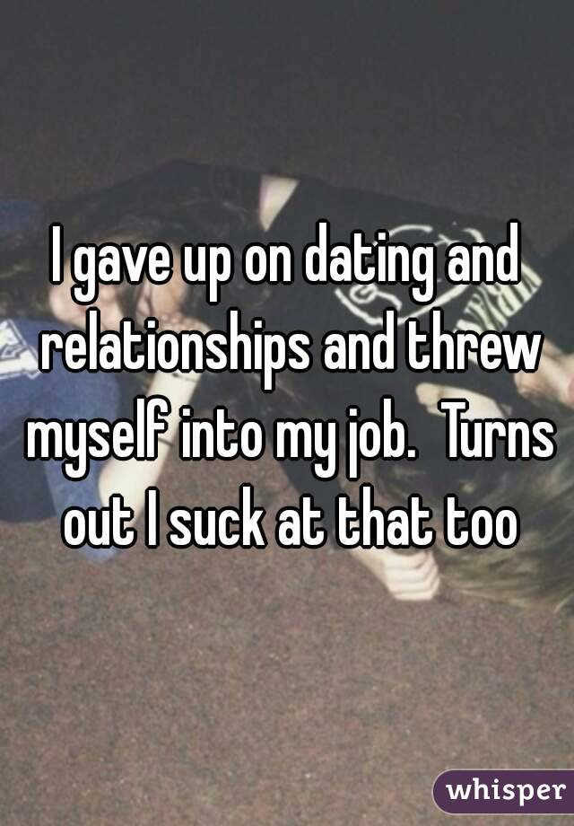 Giving up on dating and relationships