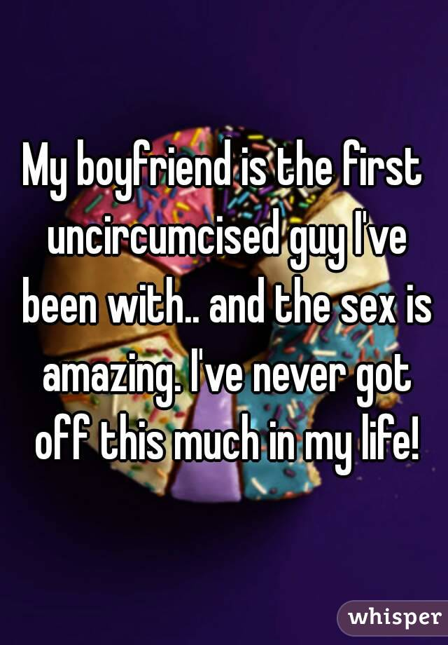 My boyfriend is uncircumcised