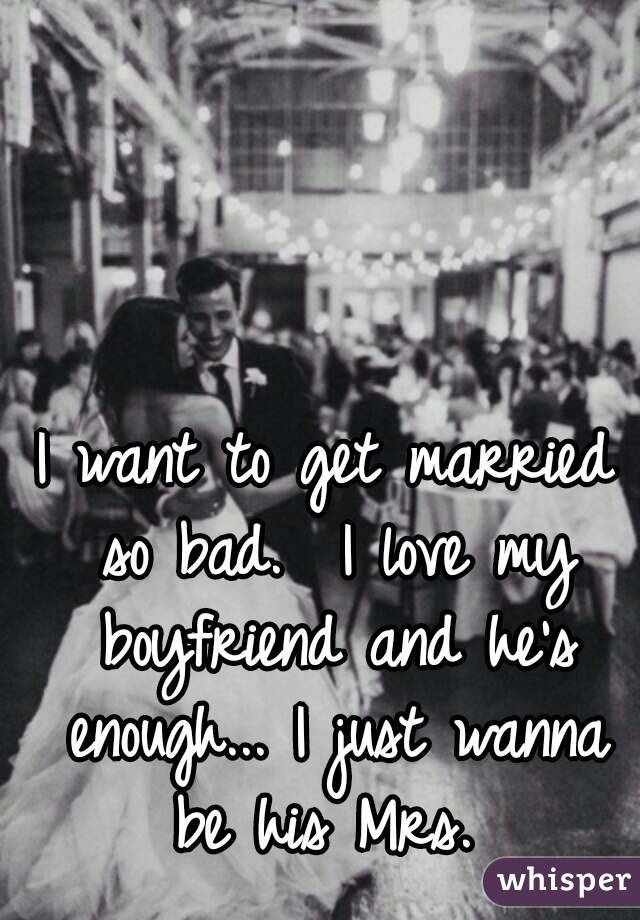 I just want to be married