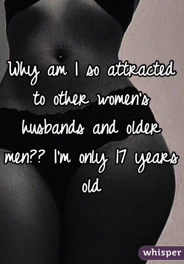 Men i to am Why attracted older