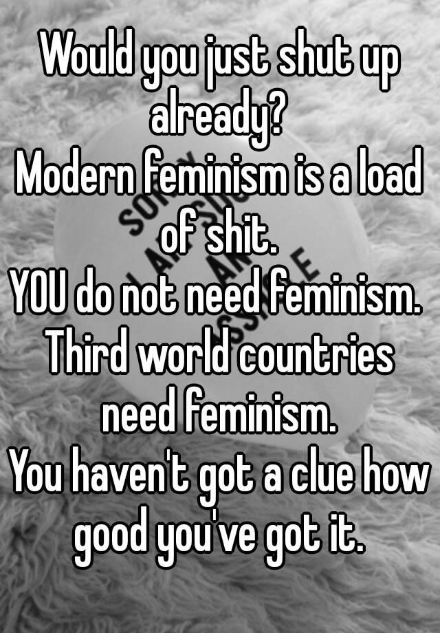 ec7f17f6ce1db Would you just shut up already  Modern feminism is a load of shit ...