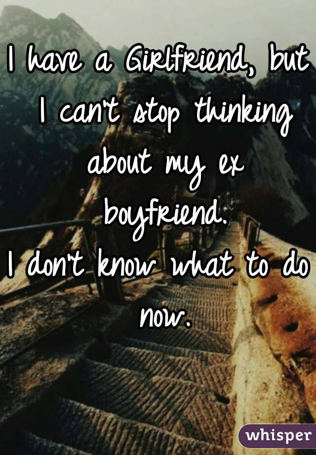 how to stop thinking about ex boyfriend