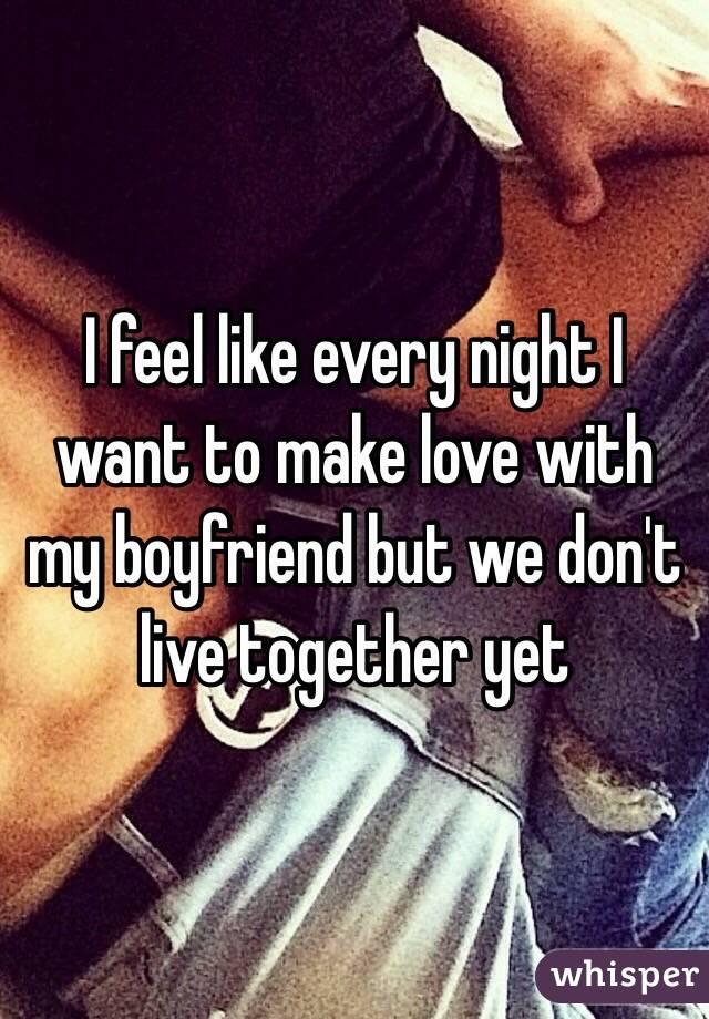 i want to make love to my boyfriend