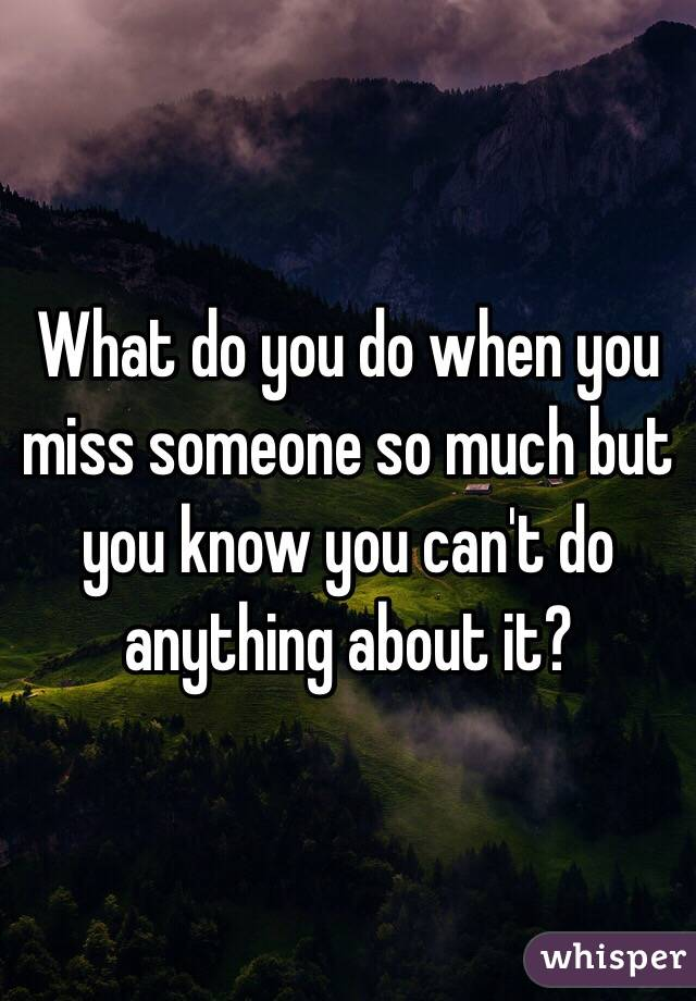 What To Do If You Miss Someone