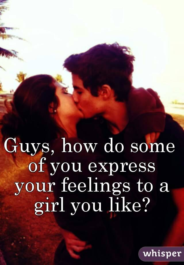 How To Express Your Feelings To A Girl