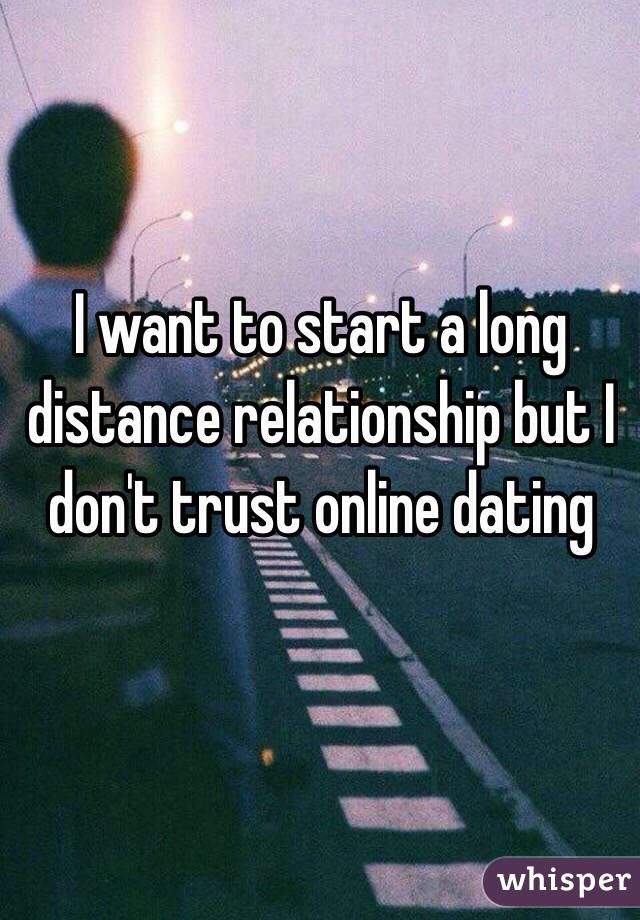 I want to start a long distance relationship but I don't