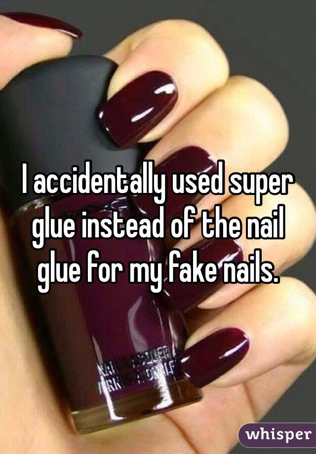 I accidentally used super glue instead of the nail glue for my fake ...