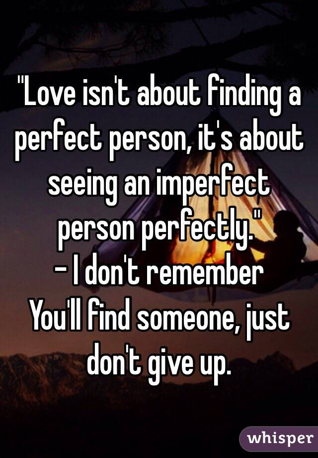 Love Isnu0027t About Finding A Perfect Person, Itu0027s About Seeing An ...