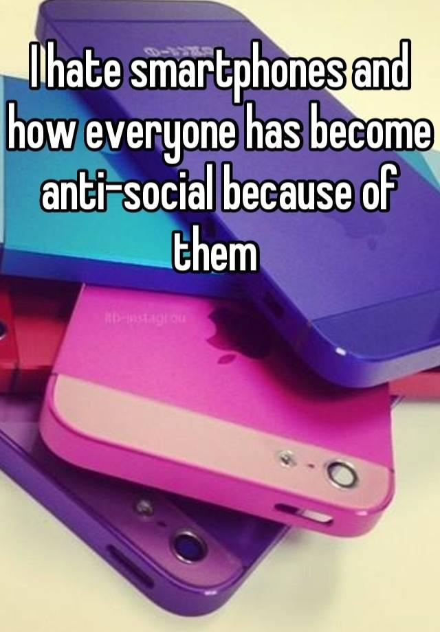 I hate smartphones