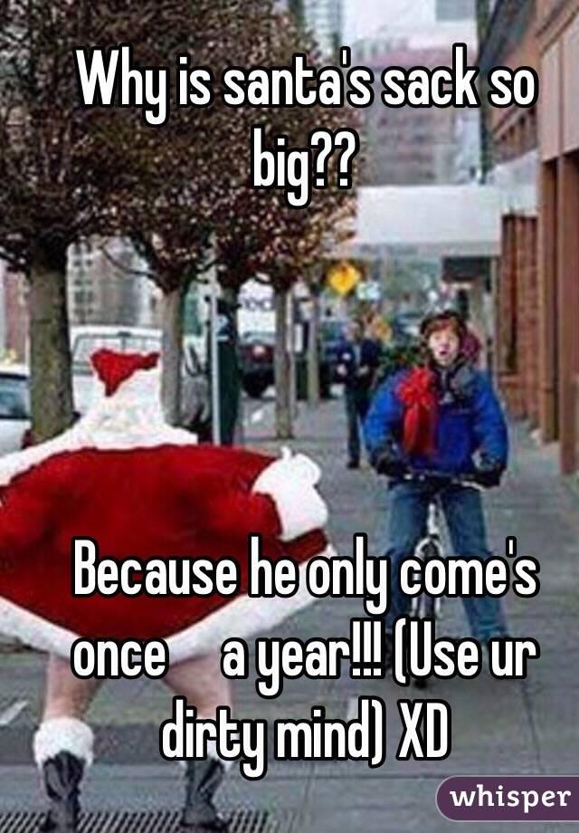 Why is santas sack so big
