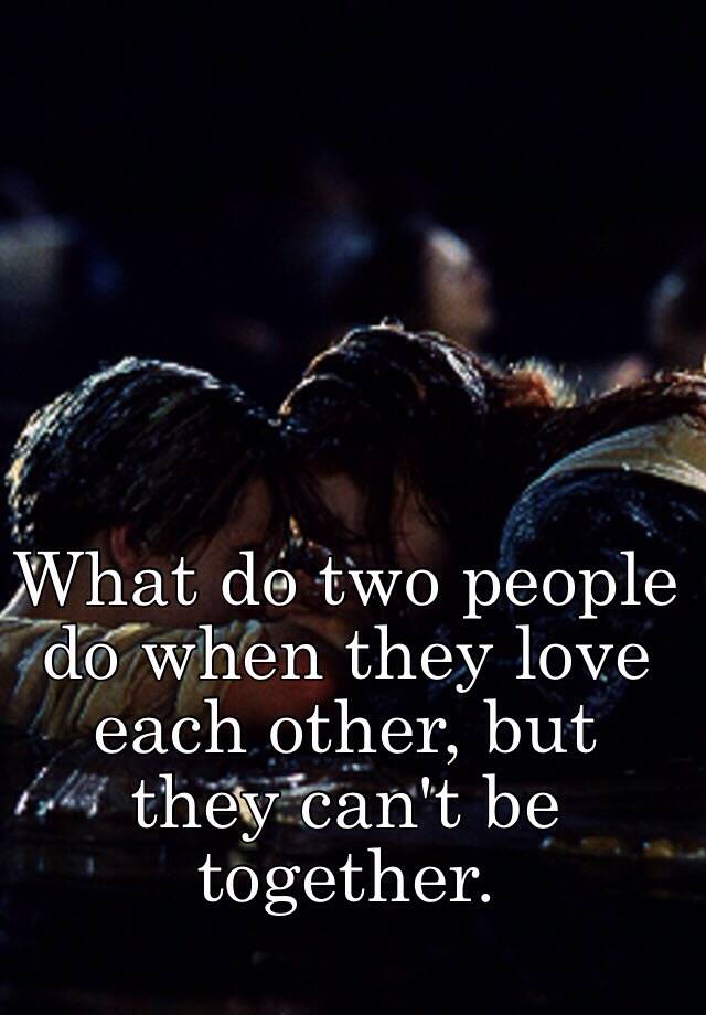 People That Love Each Other: What Do Two People Do When They Love Each Other, But They