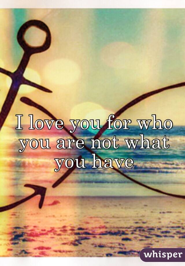 I love you for who you are