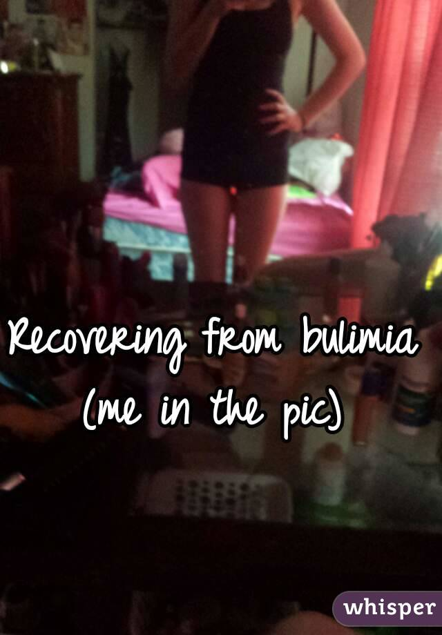 Recovering from bulimia (me in the pic)
