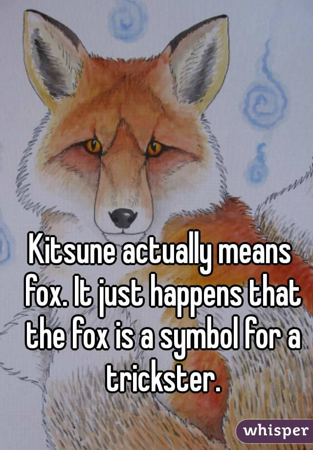Kitsune Actually Means Fox It Just Happens That The Fox Is A Symbol