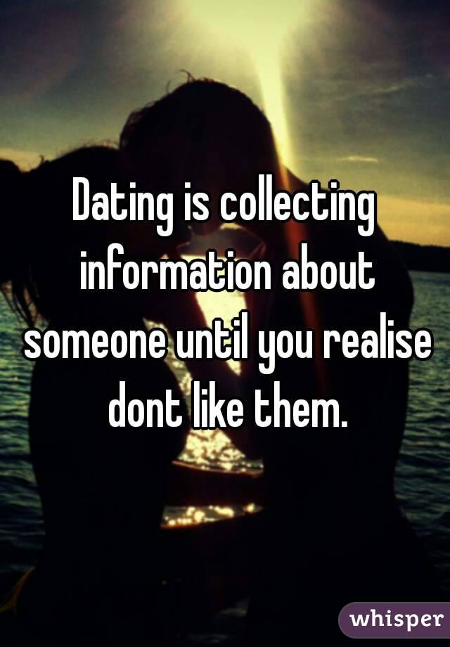 dating is just collecting information