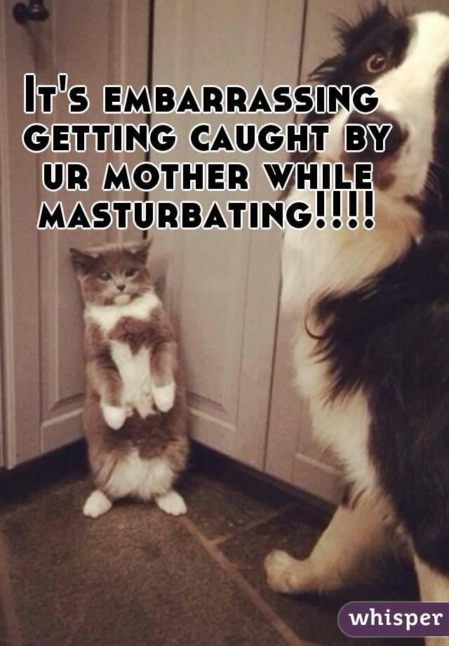 Mothers and embarrassing masturbation