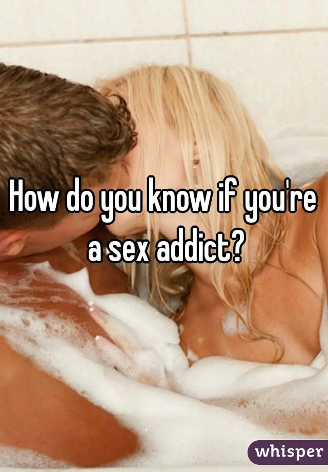 How do you know if your a sexaddict