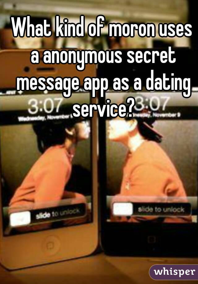 What kind of moron uses a anonymous secret message app as a