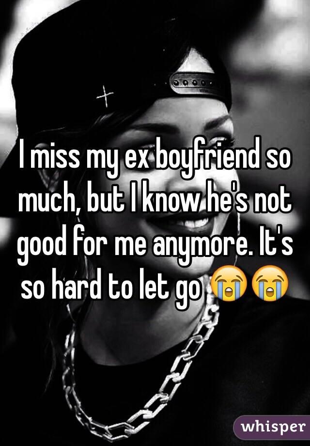 Why do i miss my ex boyfriend so much