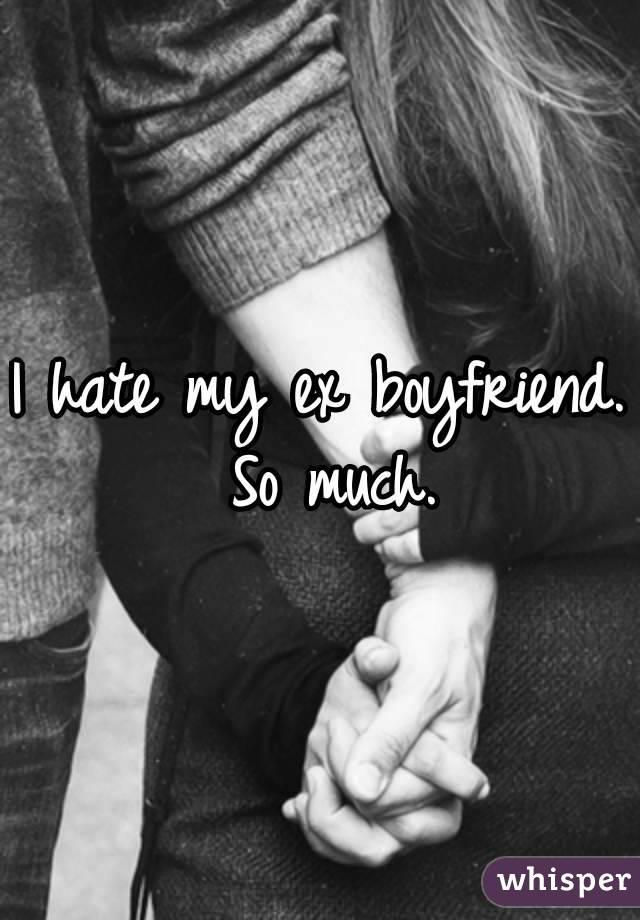 My friends hate my ex boyfriend