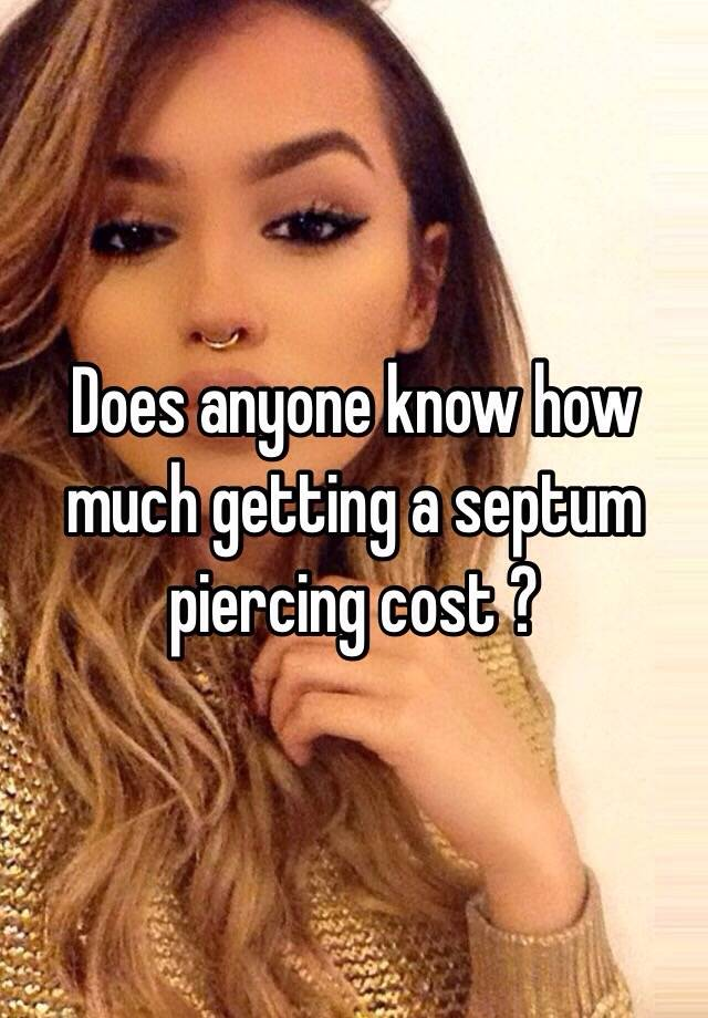 Does Anyone Know How Much Getting A Septum Piercing Cost