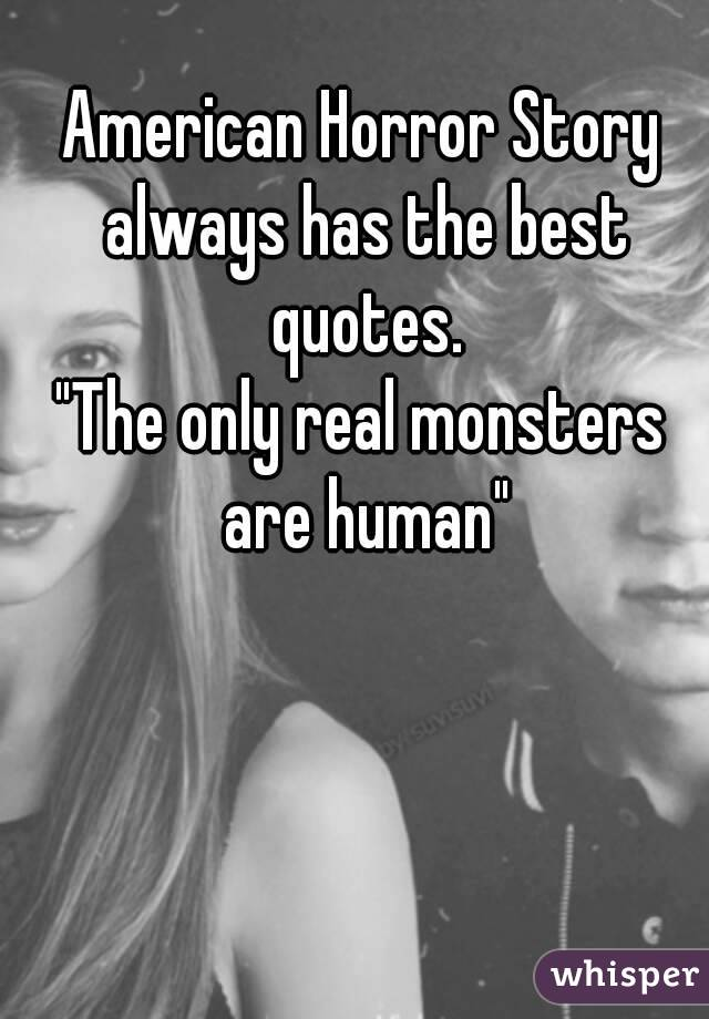 American Horror Story Quotes | American Horror Story Always Has The Best Quotes The Only Real