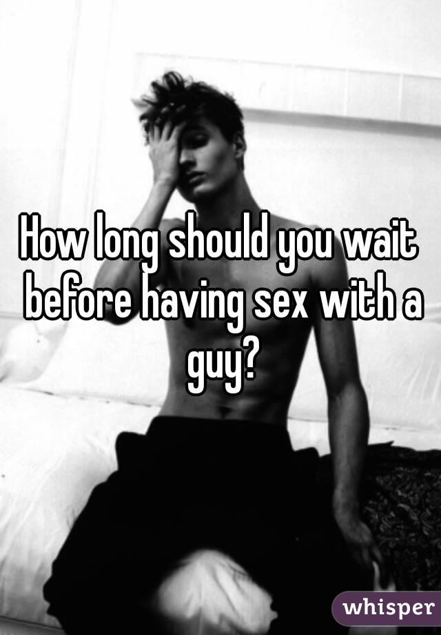 How long should you wait before having sex
