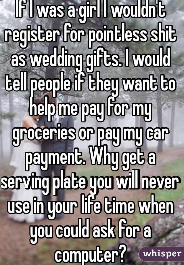 If I Was A Girl I Wouldnt Register For Pointless Shit As Wedding